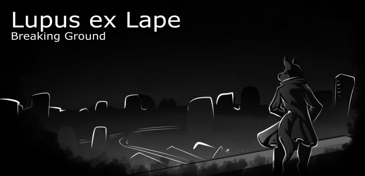 Title Card: Lupus ex Lape: chapter 1, Breaking Ground